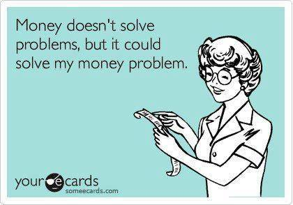 ecard, money doesn't solve problems but it could solve my money problems